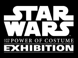 STAR WARS™ AND THE POWER OF COSTUME THE EXHIBITION IS NOW OPEN!